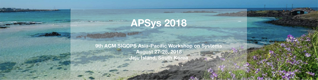 9th ACM SIGOPS Asia-Pacific Workshop on Systems (APSys 2018)